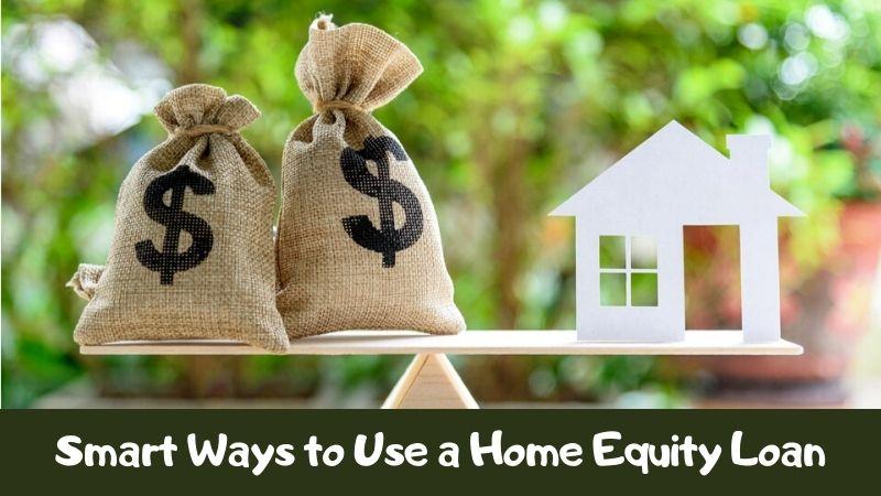 Smart Ways to Use a Home Equity Loan